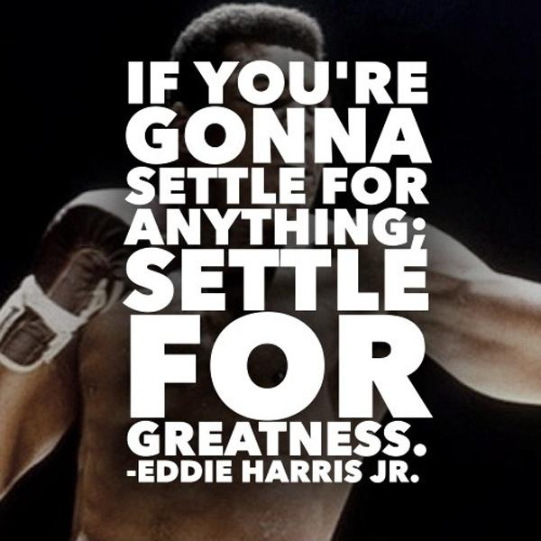 If you're gonna settle for anything; settle for greatness Picture Quote #1