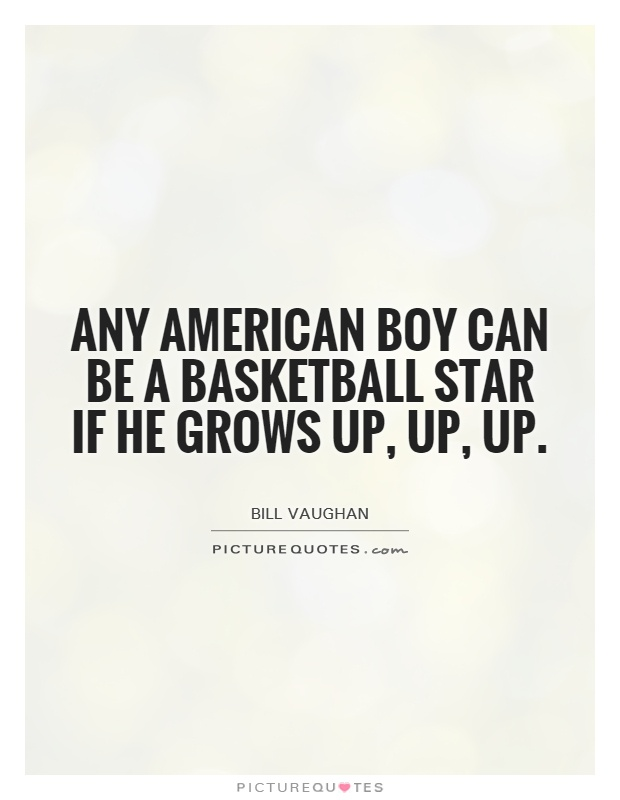 Any American boy can be a basketball star if he grows up, up, up Picture Quote #1
