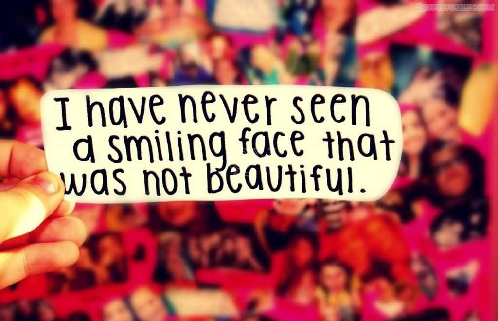 I've never seen a smiling face that was not beautiful Picture Quote #2