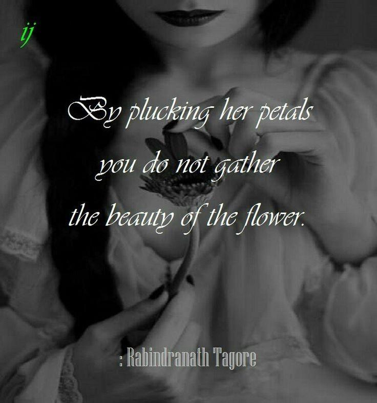 By plucking her petals, you do not gather the beauty of the flower Picture Quote #1