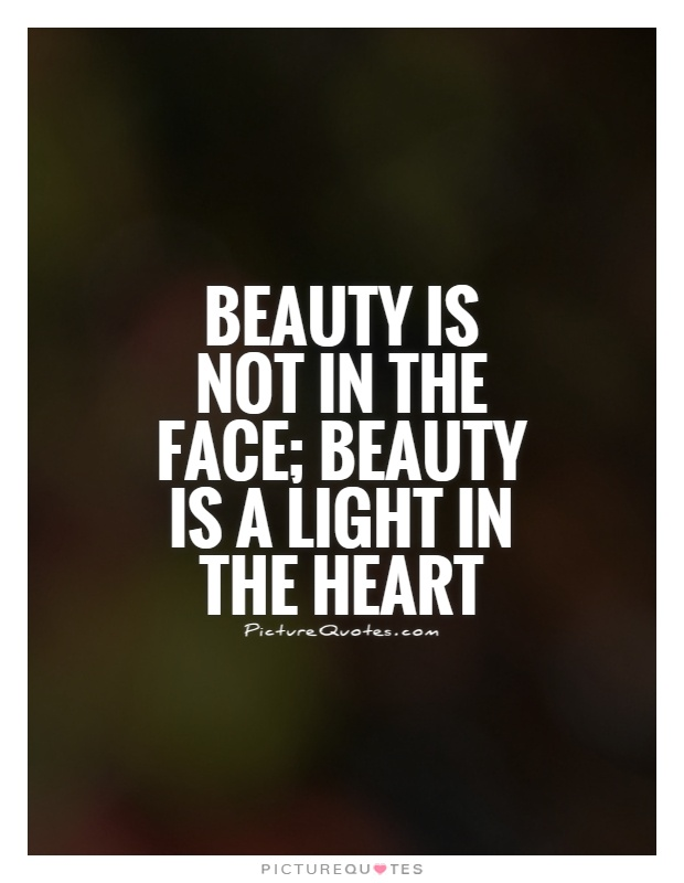 Beauty is not in the face; beauty is a light in the heart Picture Quote #1
