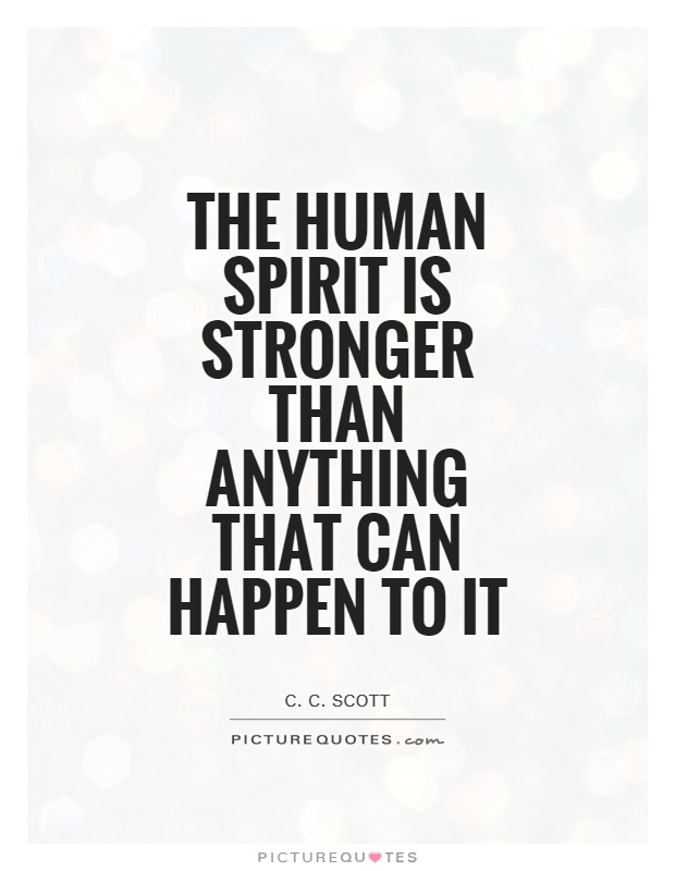 The human spirit is stronger than anything that can happen to it Picture Quote #1
