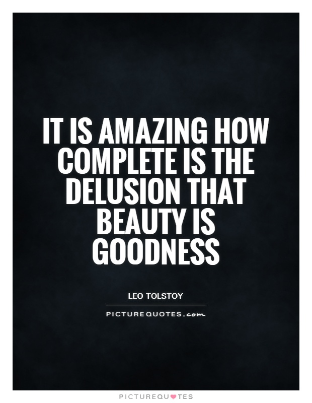 It is amazing how complete is the delusion that beauty is goodness Picture Quote #1