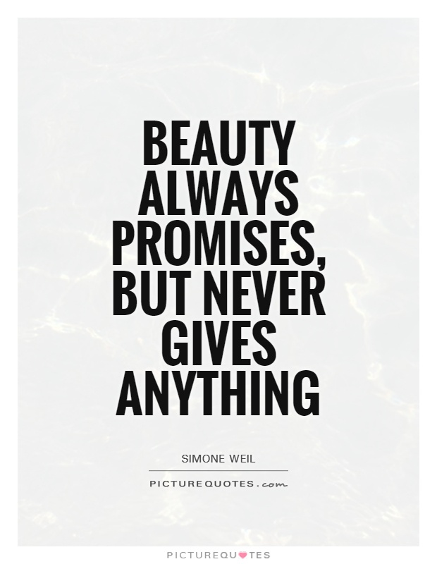 Beauty always promises, but never gives anything Picture Quote #1