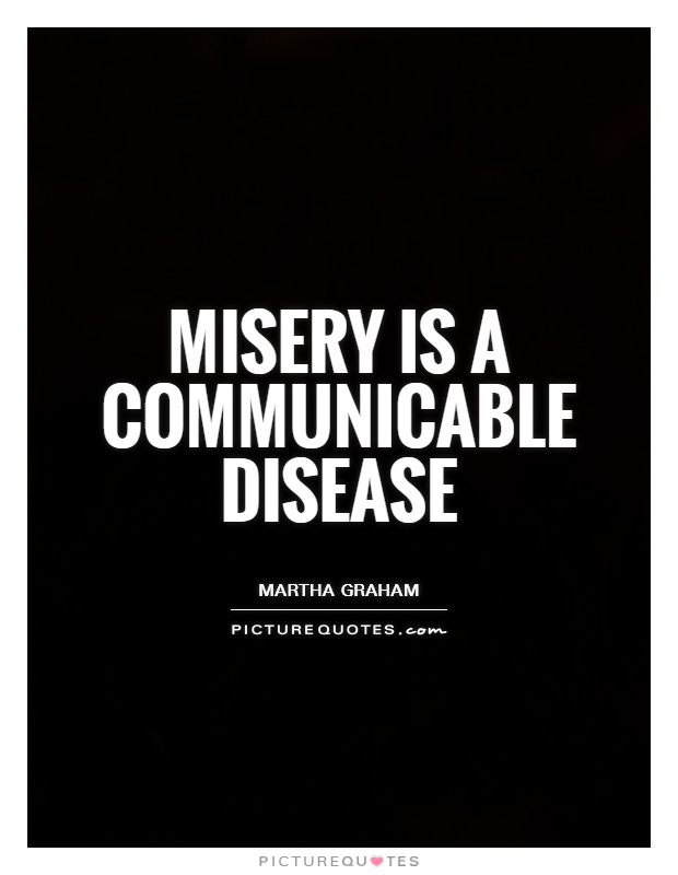 Misery is a communicable disease Picture Quote #1