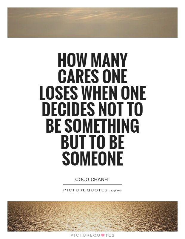 How many cares one loses when one decides not to be something but to be someone Picture Quote #1