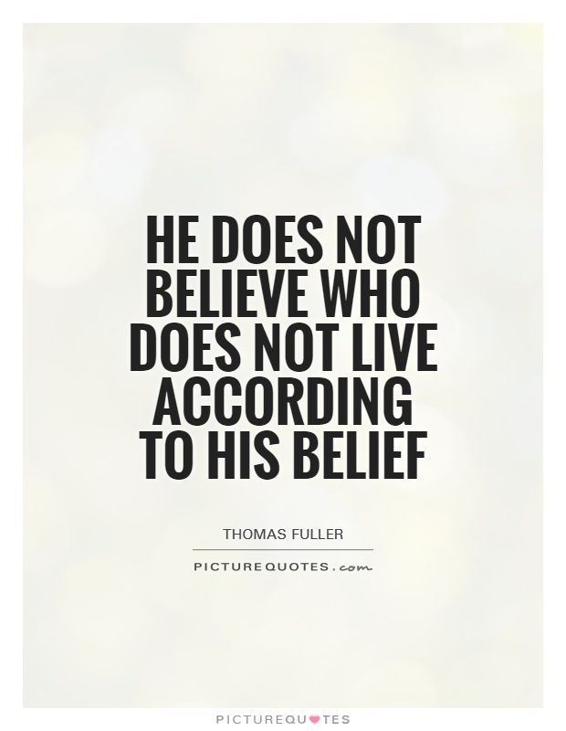 He does not believe who does not live according to his belief Picture Quote #1