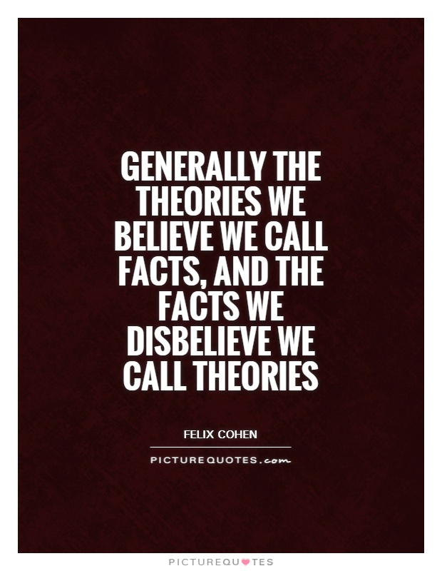 Generally the theories we believe we call facts, and the facts we disbelieve we call theories Picture Quote #1