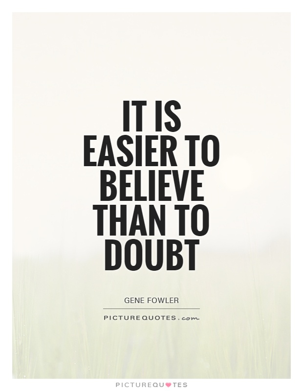 It is easier to believe than to doubt Picture Quote #1