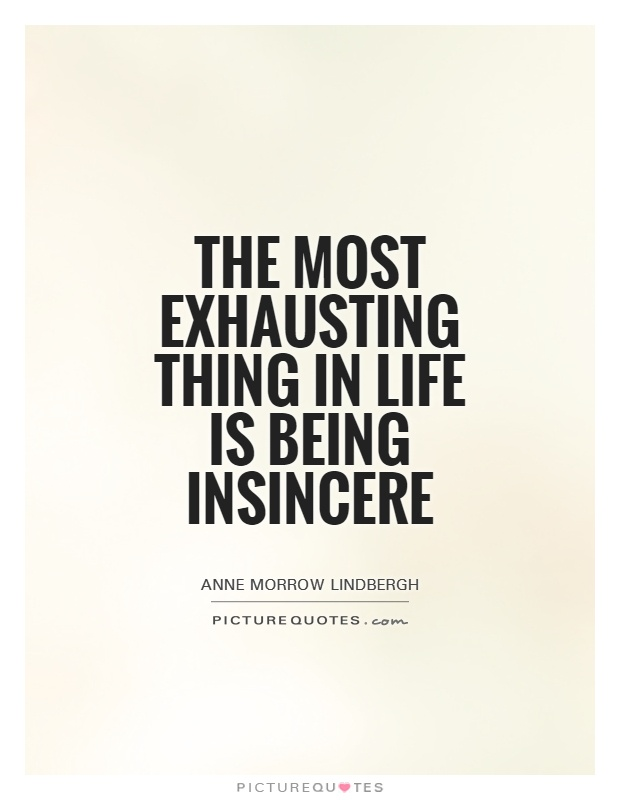 The most exhausting thing in life is being insincere Picture Quote #1
