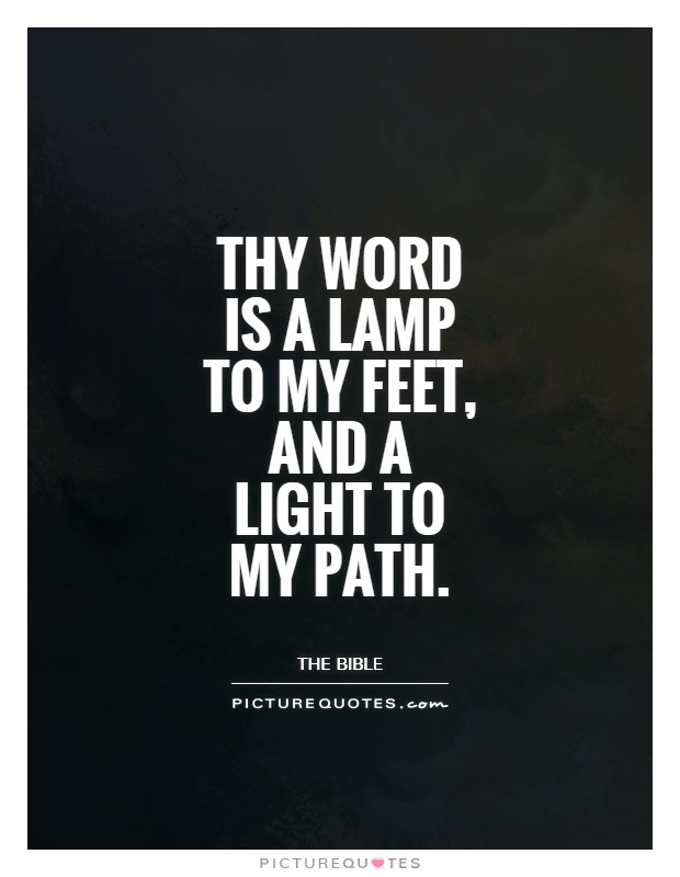 Thy Word Is A Lamp To My Feet, And A Light To My Path
