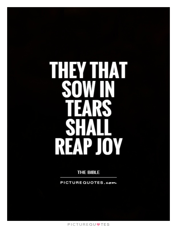 They that sow in tears shall reap joy Picture Quote #1