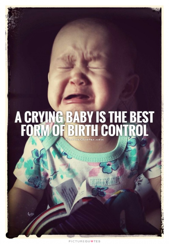 A crying baby is the best form of birth control Picture Quote #1