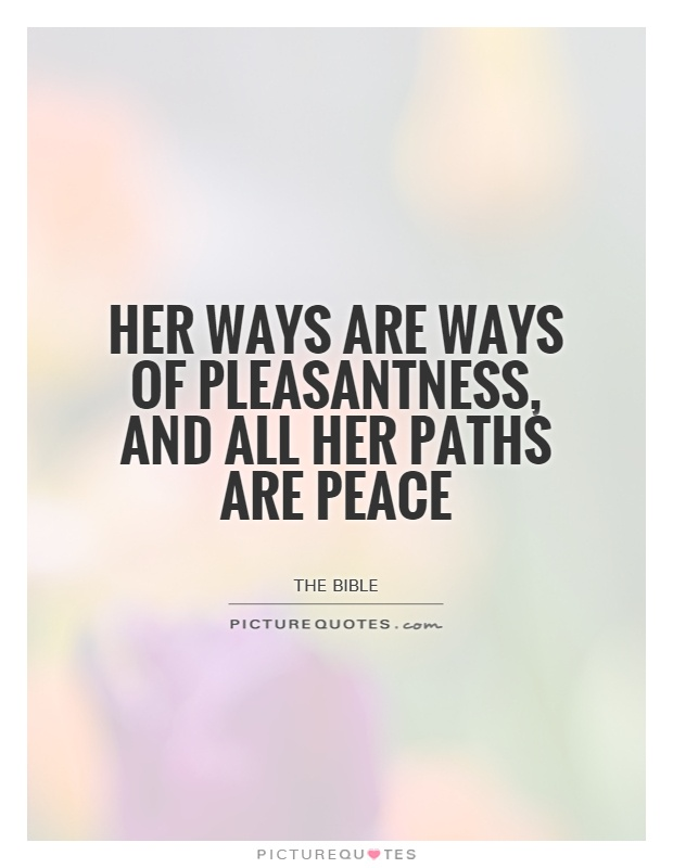 Her ways are ways of pleasantness, and all her paths are peace Picture Quote #1