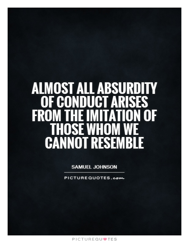 Almost all absurdity of conduct arises from the imitation of those whom we cannot resemble Picture Quote #1