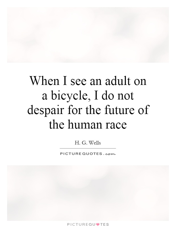 When I see an adult on a bicycle, I do not despair for the future of the human race Picture Quote #1