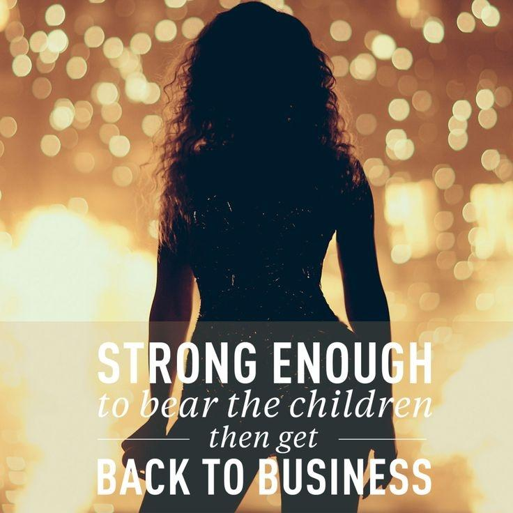 Strong enough to bear children then get back to business Picture Quote #1