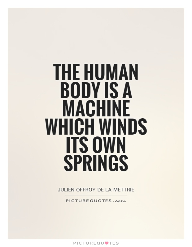 The human body is a machine which winds its own springs Picture Quote #1