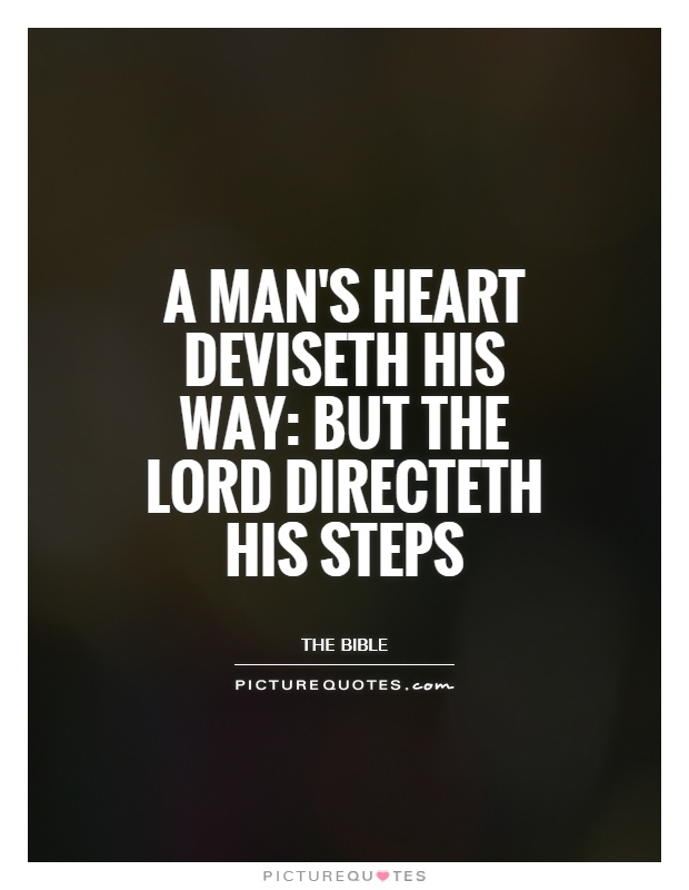A man's heart deviseth his way: but the Lord directeth his steps Picture Quote #1