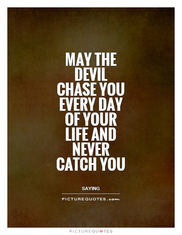 May The Devil Chase You Every Day Of Your Life And Never Catch You Picture  Quote