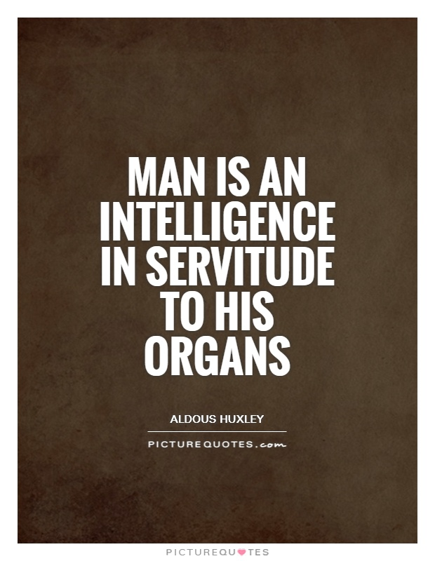 Man is an intelligence in servitude to his organs Picture Quote #1