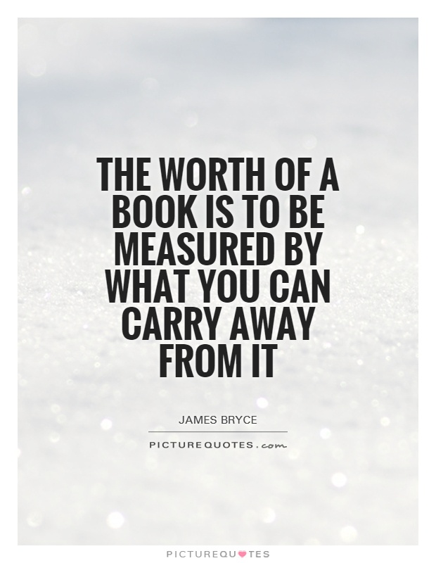 The worth of a book is to be measured by what you can carry away from it Picture Quote #1