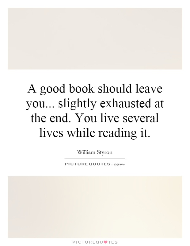 A good book should leave you... slightly exhausted at the end. You live several lives while reading it Picture Quote #1