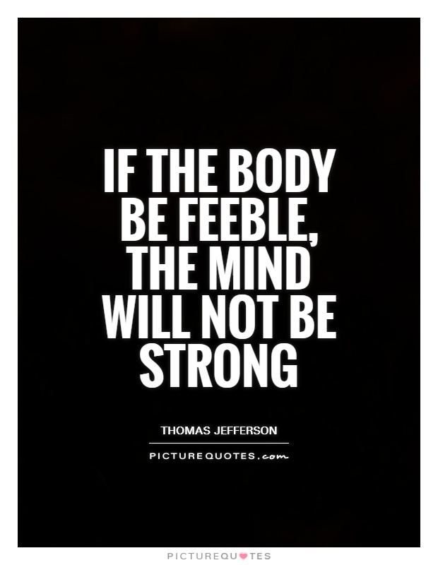 If the body be feeble, the mind will not be strong Picture Quote #1