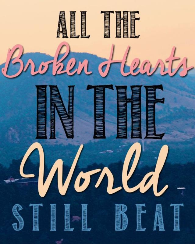 All the broken hearts in the world still beat Picture Quote #1