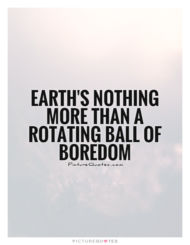Boredom quotes ~ Top Ten Quotes