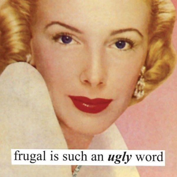 Frugal is such an ugly word Picture Quote #1