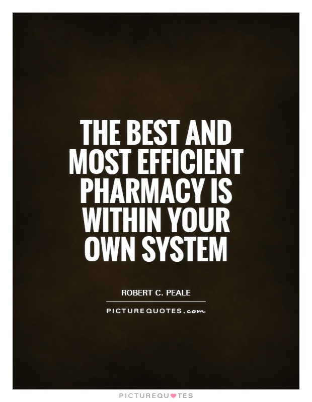 The best and most efficient pharmacy is within your own system Picture Quote #1