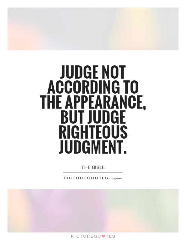 Judge not according to the appearance, but judge righteous judgment Picture Quote #1