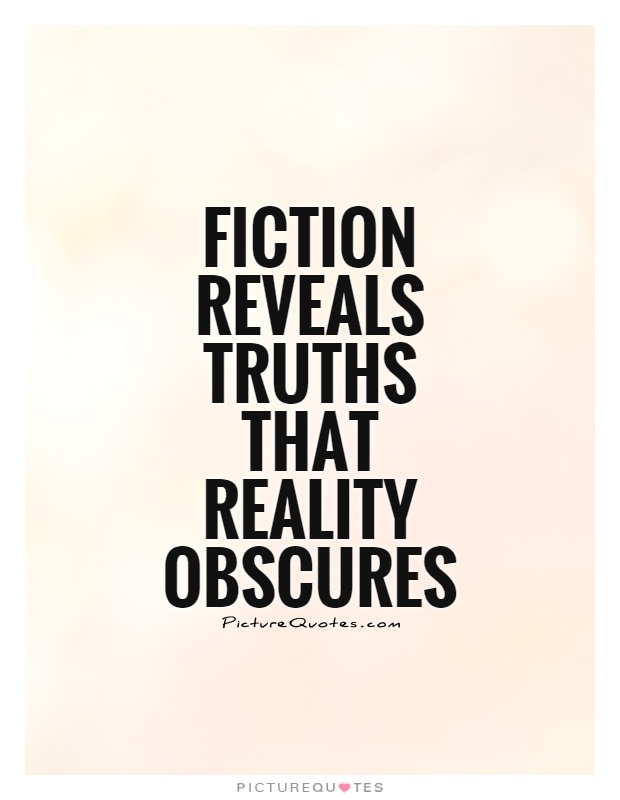 Fiction reveals truths that reality obscures Picture Quote #1