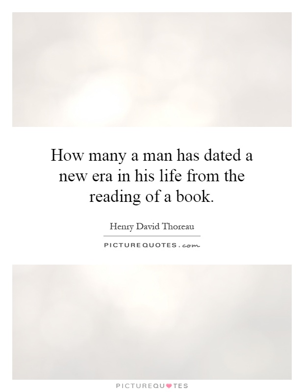 How many a man has dated a new era in his life from the reading of a book Picture Quote #1