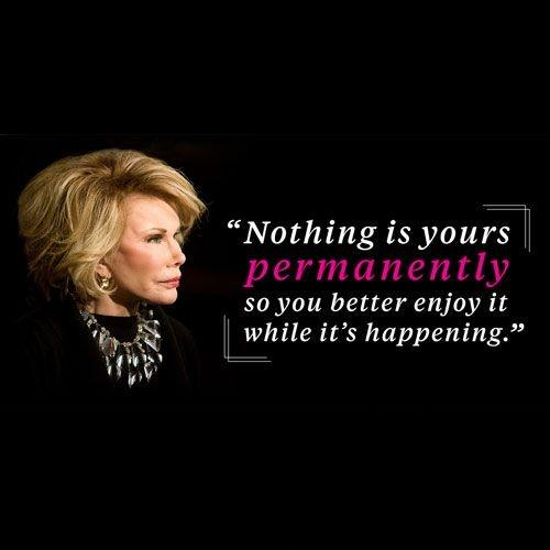 Nothing is yours permanently so you better enjoy it while it's happening Picture Quote #1