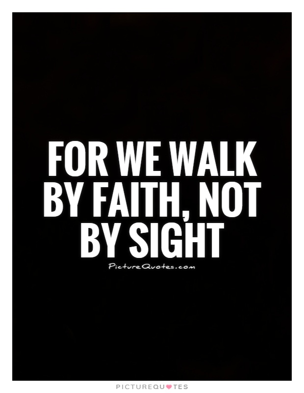 For we walk by faith, not by sight Picture Quote #1