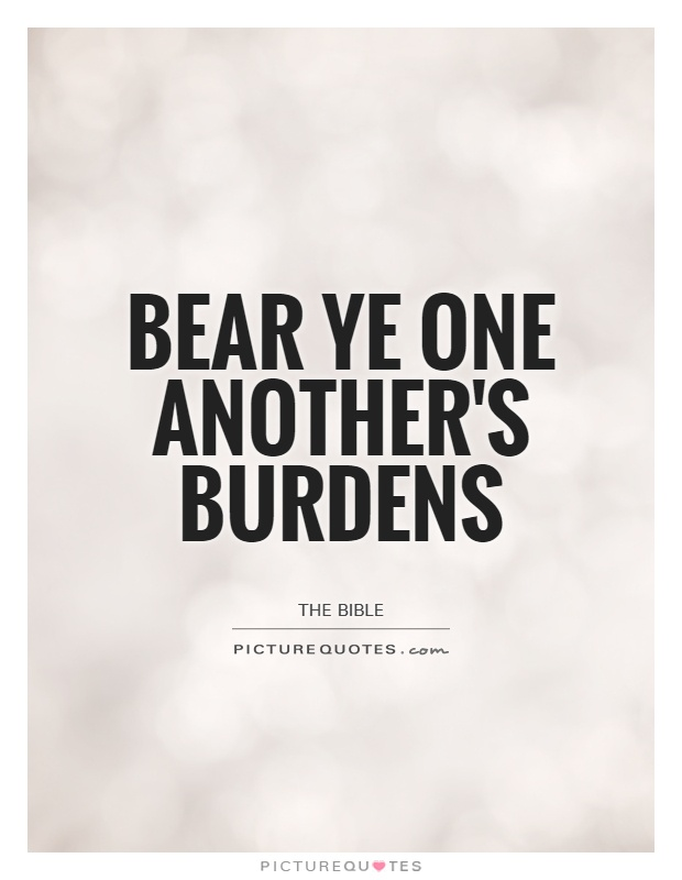 Bear ye one another's burdens Picture Quote #1