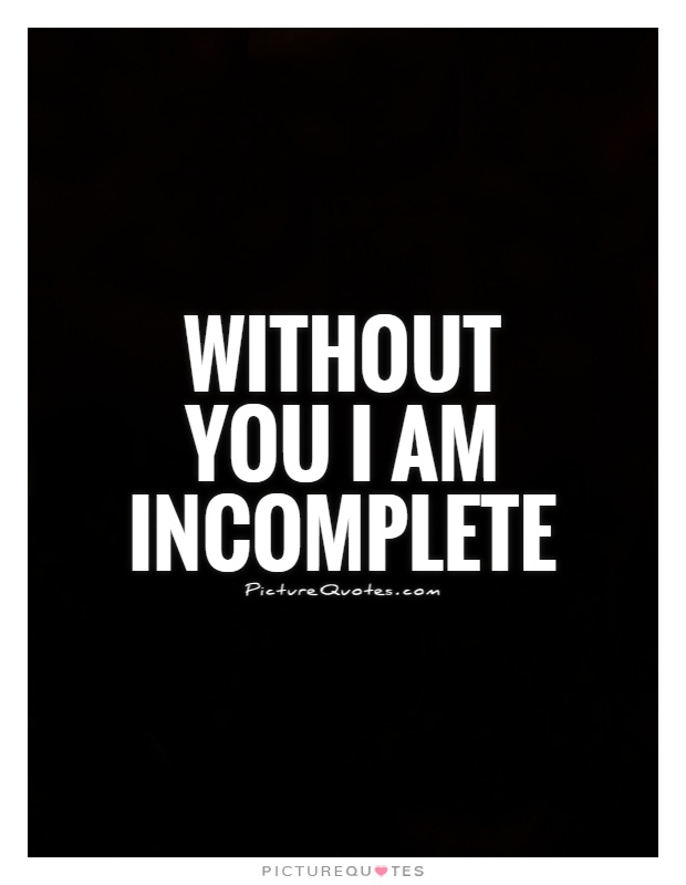 Without you I am incomplete Picture Quote #1
