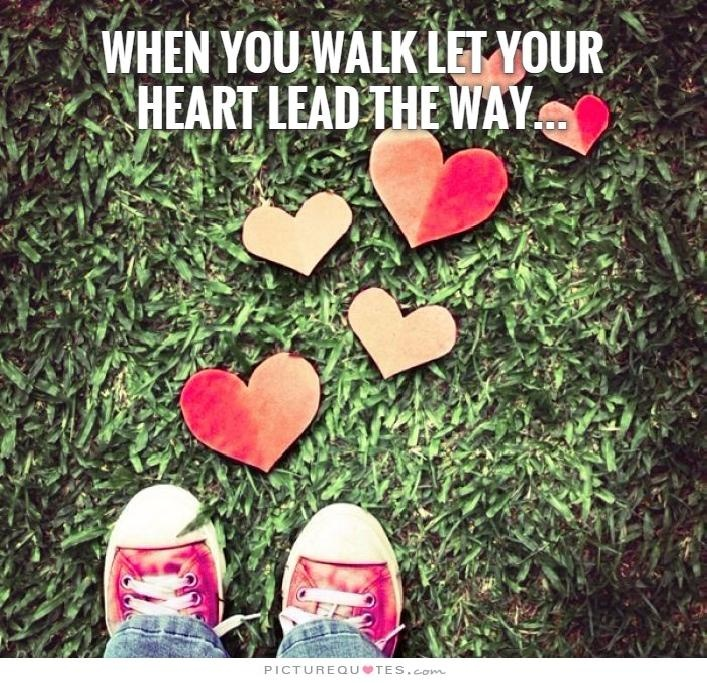 When you walk let your heart lead the way Picture Quote #1