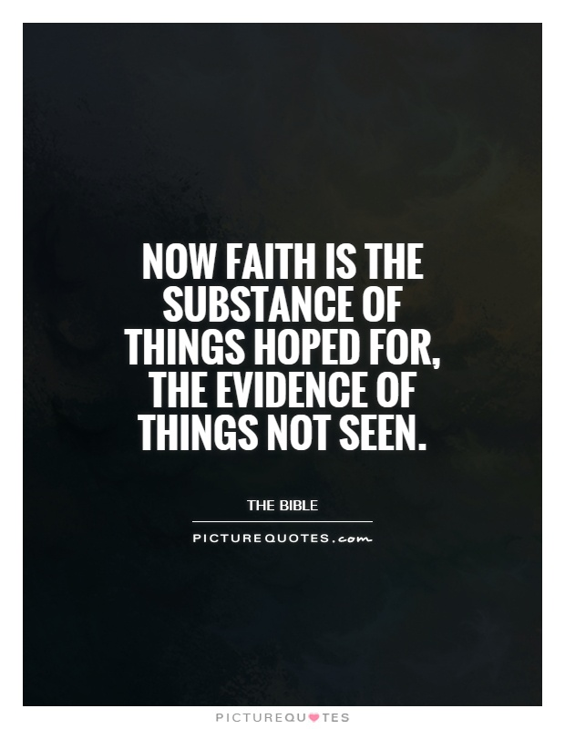 Now faith is the substance of things hoped for, the evidence of things not seen Picture Quote #1