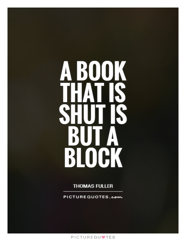 A book that is shut is but a block Picture Quote #1