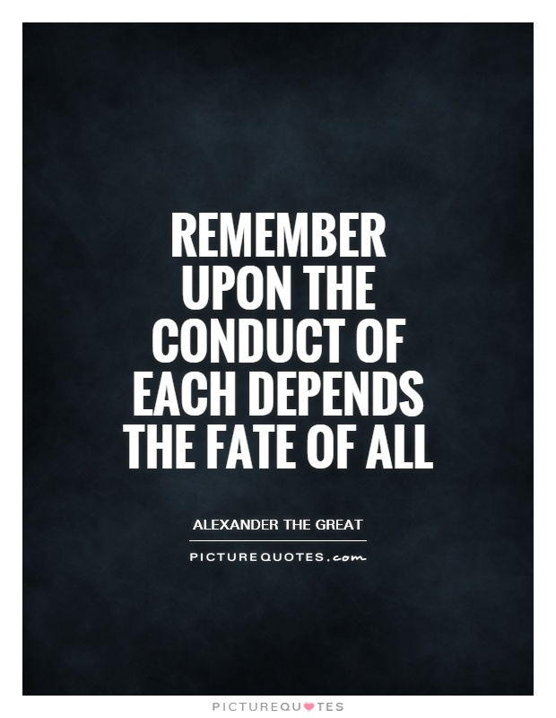 Remember upon the conduct of each depends the fate of all Picture Quote #1