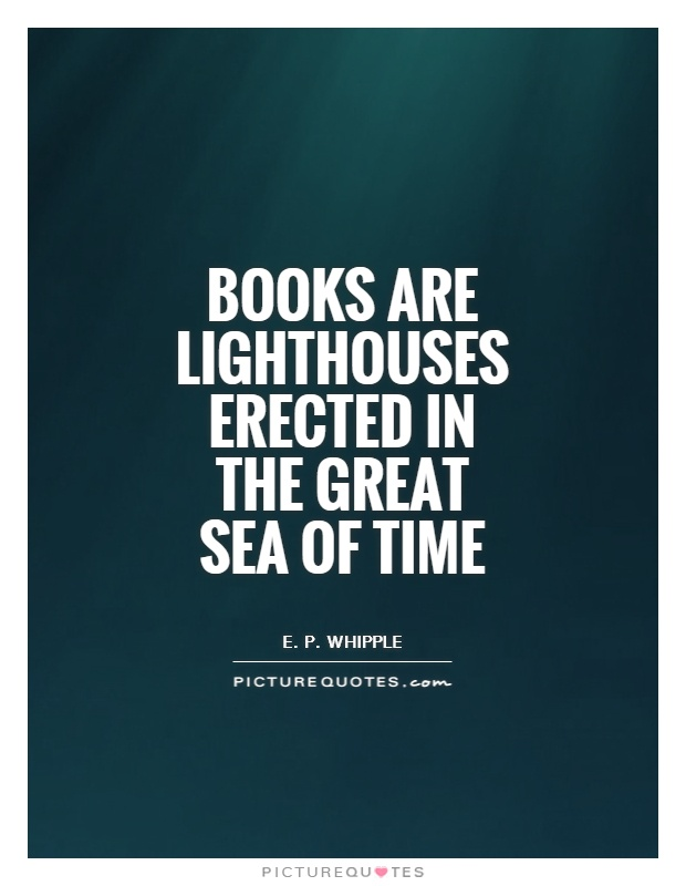 Books are lighthouses erected in the great sea of time Picture Quote #1