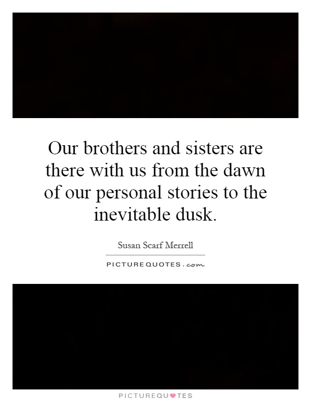 Brother And Sister Quotes Our brothers and sisters are