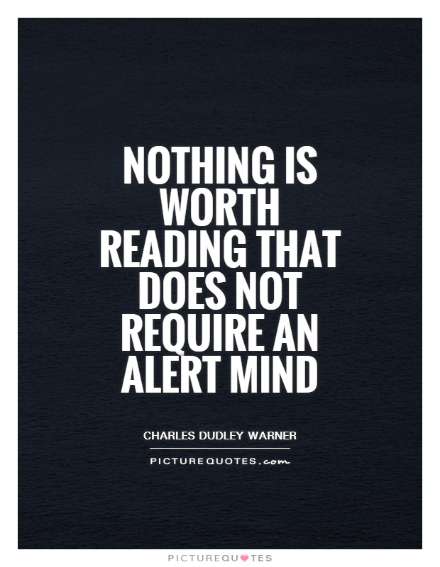 Nothing is worth reading that does not require an alert mind Picture Quote #1