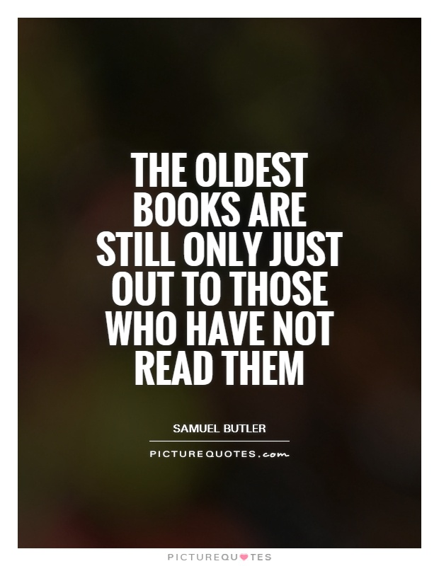 The oldest books are still only just out to those who have not read them Picture Quote #1