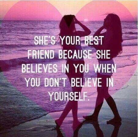 She's your best friend because she believes in you when you don't believe in yourself Picture Quote #1