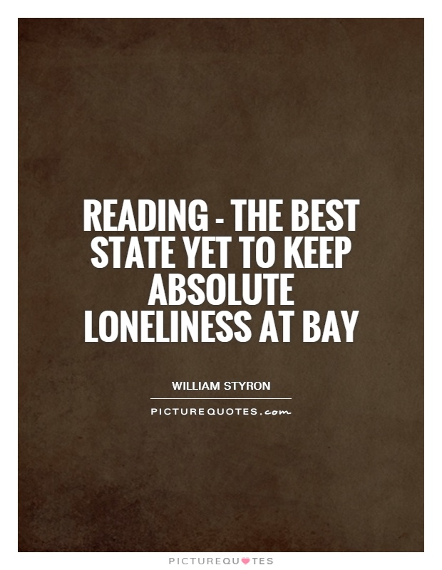 Reading - the best state yet to keep absolute loneliness at bay Picture Quote #1