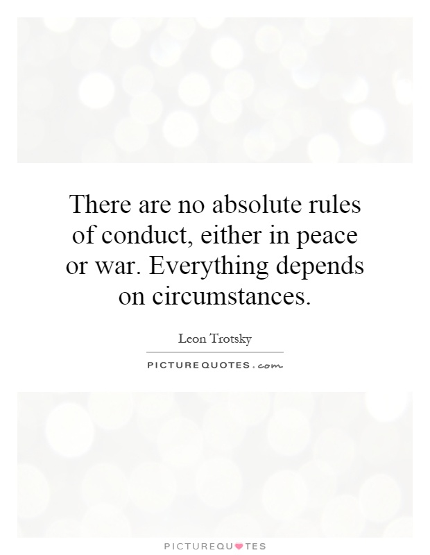 There are no absolute rules of conduct, either in peace or war. Everything depends on circumstances Picture Quote #1